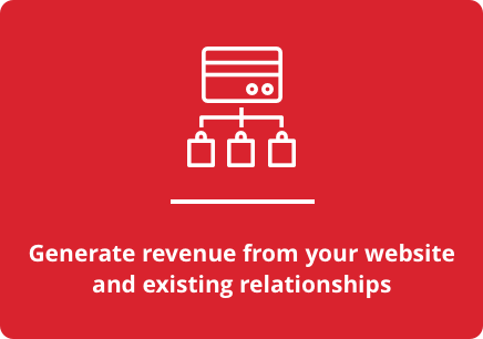 Generate revenue from your website and existing relationships