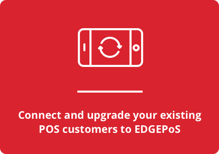 Connect and upgrade your existing POS customers to EDGEPoS
